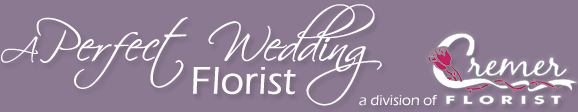A Perfect Wedding Florist :: Cremer Florist
